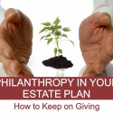 Philantrophy in Your Estate Plan - How to Keep on Giving