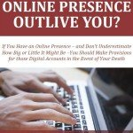 Free Report: Will Your Online Presence Outlive You