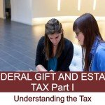 Federal Gift and Estate Tax – Understanding the Tax