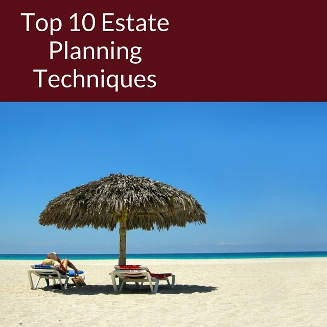 Top 10 Estate Planning Techniques