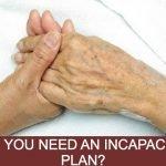 Do You Need an Incapacity Plan