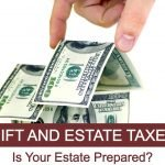 Gift and Estate Taxes: Is Your Estate Prepared