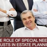 The Role of Special Needs Trusts in Estate Planning