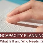 Incapacity Planning: What Is It and Who Needs It